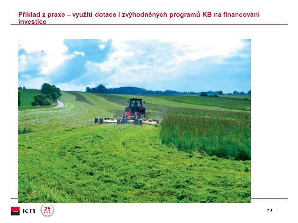 | Příklad z praxe – využití dotace i zvýhodněných programů KB na financování investice P.6  Výroba strojů na zpracování půdy, mulčovačů a dopravní te