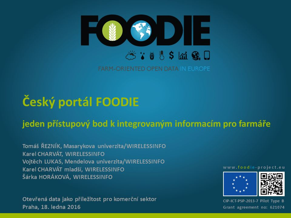 Český portál FOODIE Otevřená data jako příležitost pro komerční sektor Praha, 18. ledna 2016 jeden přístupový bod k integrovaným informacím pro farmář