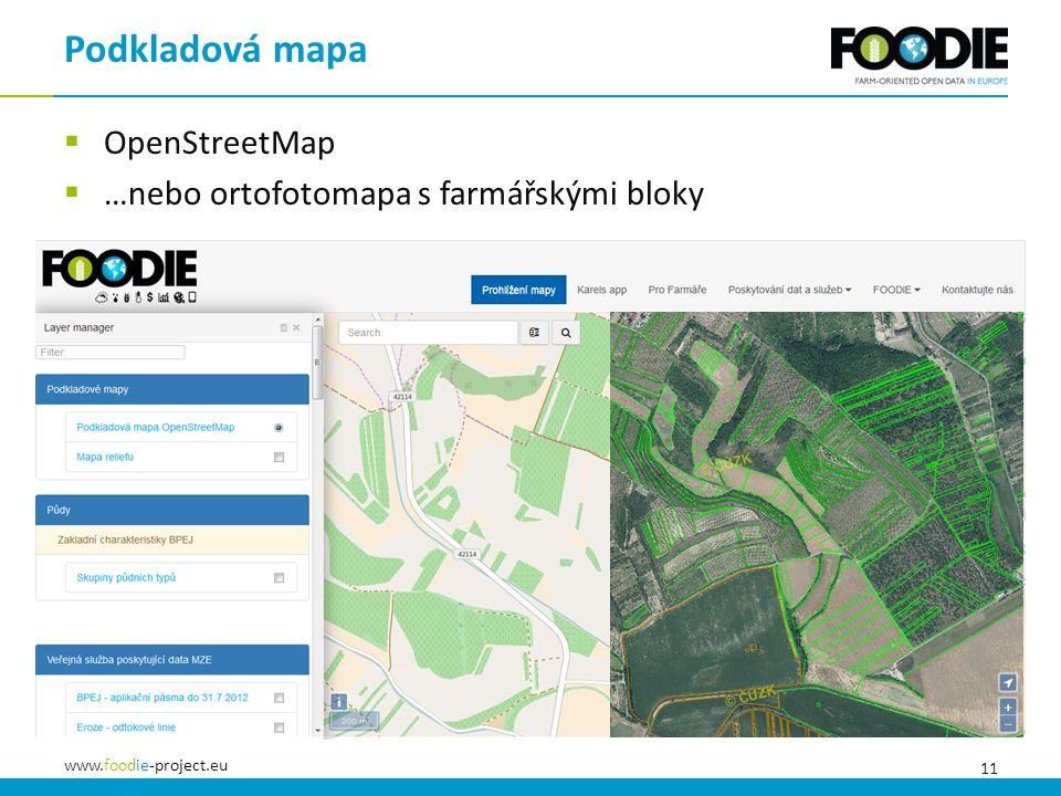 11 www.foodie-project.eu  OpenStreetMap  …nebo ortofotomapa s farmářskými bloky Podkladová mapa