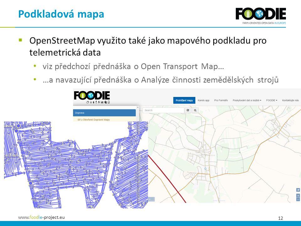 12 www.foodie-project.eu  OpenStreetMap využito také jako mapového podkladu pro telemetrická data viz předchozí přednáška o Open Transport Map… …a navazující přednáška o Analýze činnosti zemědělských strojů Podkladová mapa