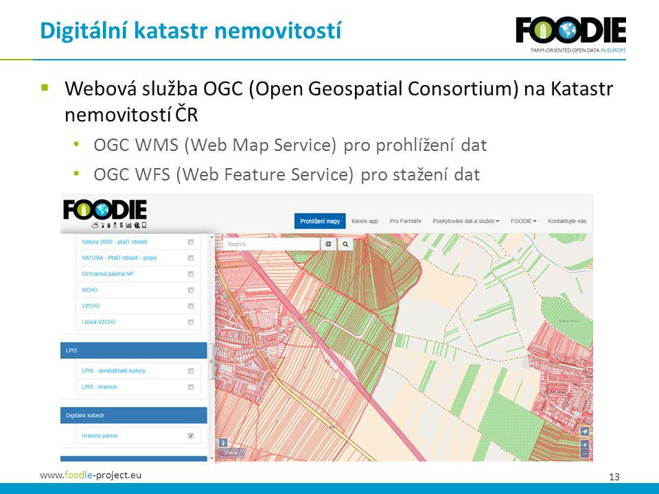 13 www.foodie-project.eu  Webová služba OGC (Open Geospatial Consortium) na Katastr nemovitostí ČR OGC WMS (Web Map Service) pro prohlížení dat OGC WFS (Web Feature Service) pro stažení dat Digitální katastr nemovitostí