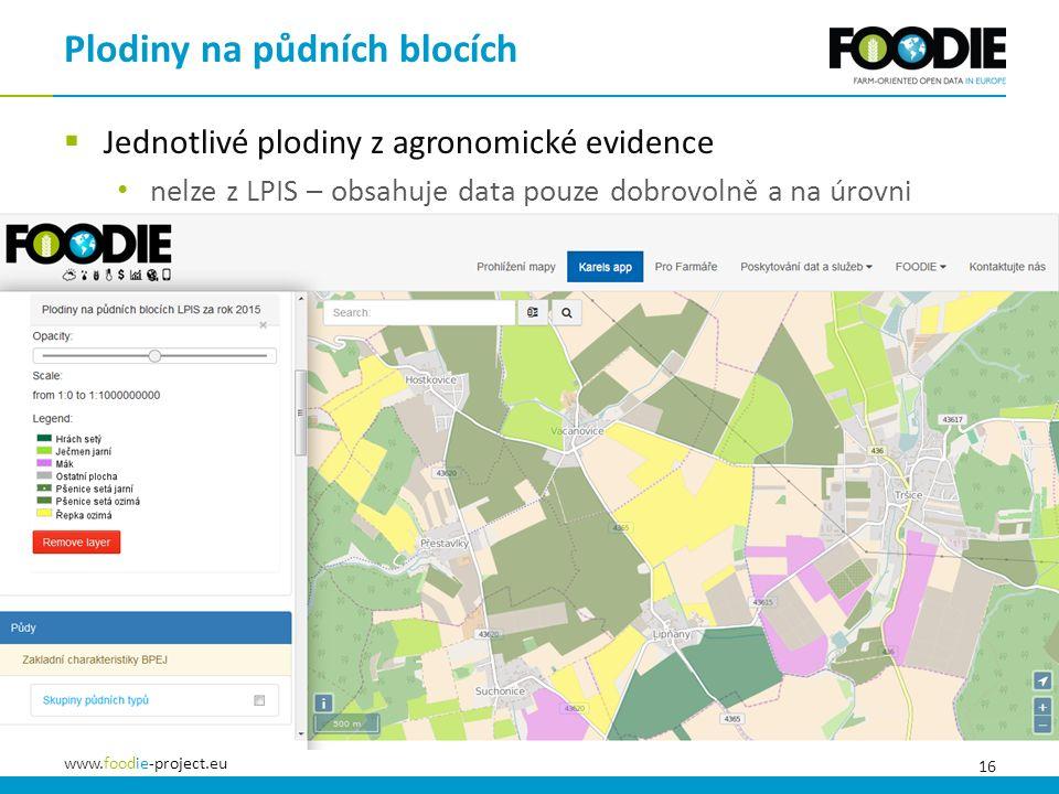 16 www.foodie-project.eu  Jednotlivé plodiny z agronomické evidence nelze z LPIS – obsahuje data pouze dobrovolně a na úrovni parcel Plodiny na půdních blocích