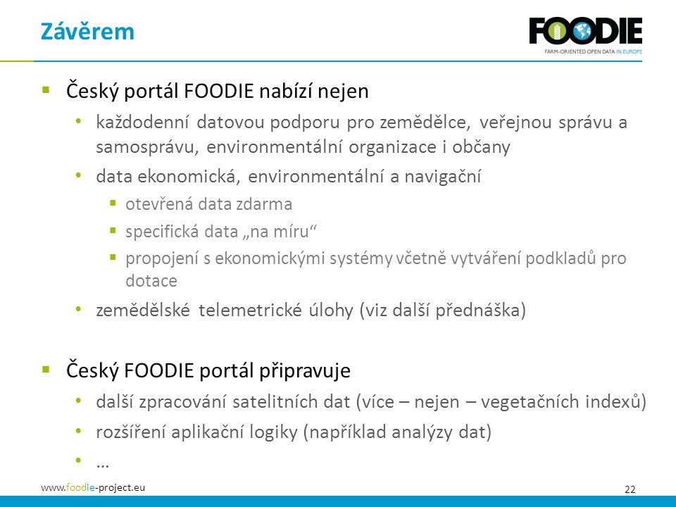22 www.foodie-project.eu  Český portál FOODIE nabízí nejen každodenní datovou podporu pro zemědělce, veřejnou správu a samosprávu, environmentální or