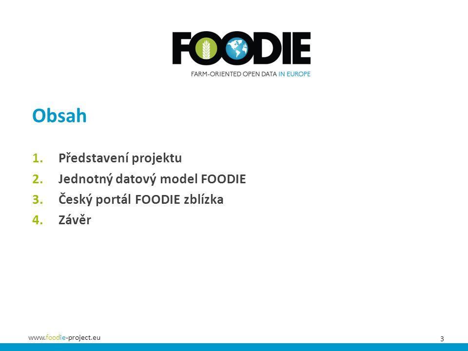 3 www.foodie-project.eu Obsah 1.Představení projektu 2.Jednotný datový model FOODIE 3.Český portál FOODIE zblízka 4.Závěr