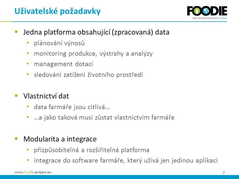 7 www.foodie-project.eu  Jedna platforma obsahující (zpracovaná) data plánování výnosů monitoring produkce, výstrahy a analýzy management dotací sledování zatížení životního prostředí  Vlastnictví dat data farmáře jsou citlivá… …a jako taková musí zůstat vlastnictvím farmáře  Modularita a integrace přizpůsobitelná a rozšiřitelná platforma integrace do software farmáře, který užívá jen jedinou aplikaci Uživatelské požadavky