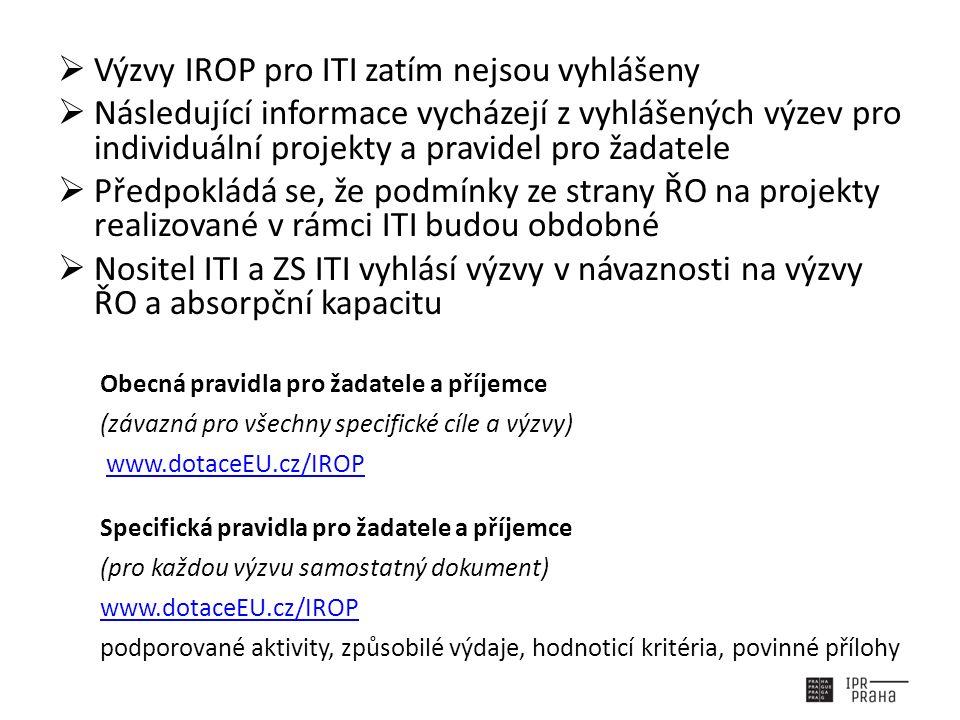  Výzvy IROP pro ITI zatím nejsou vyhlášeny  Následující informace vycházejí z vyhlášených výzev pro individuální projekty a pravidel pro žadatele  Předpokládá se, že podmínky ze strany ŘO na projekty realizované v rámci ITI budou obdobné  Nositel ITI a ZS ITI vyhlásí výzvy v návaznosti na výzvy ŘO a absorpční kapacitu Obecná pravidla pro žadatele a příjemce (závazná pro všechny specifické cíle a výzvy) www.dotaceEU.cz/IROP Specifická pravidla pro žadatele a příjemce (pro každou výzvu samostatný dokument) www.dotaceEU.cz/IROP podporované aktivity, způsobilé výdaje, hodnoticí kritéria, povinné přílohy