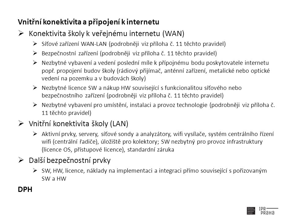 Vnitřní konektivita a připojení k internetu  Konektivita školy k veřejnému internetu (WAN)  Síťové zařízení WAN-LAN (podrobněji viz příloha č.