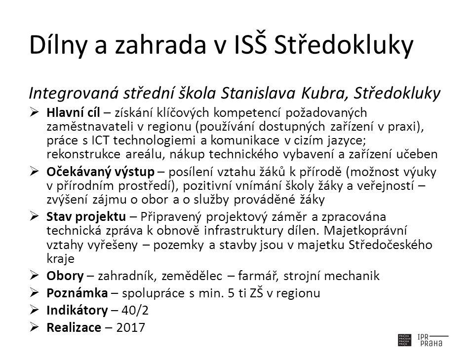 Dílny a zahrada v ISŠ Středokluky Integrovaná střední škola Stanislava Kubra, Středokluky  Hlavní cíl – získání klíčových kompetencí požadovaných zam