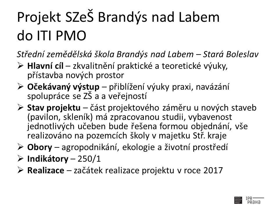 Projekt SZeŠ Brandýs nad Labem do ITI PMO Střední zemědělská škola Brandýs nad Labem – Stará Boleslav  Hlavní cíl – zkvalitnění praktické a teoretick