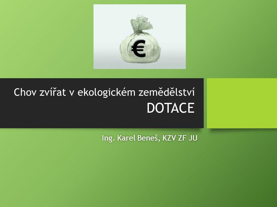 Chov zvířat v ekologickém zemědělství DOTACE Ing. Karel Beneš, KZV ZF JUIng. Karel Beneš, KZV ZF JU