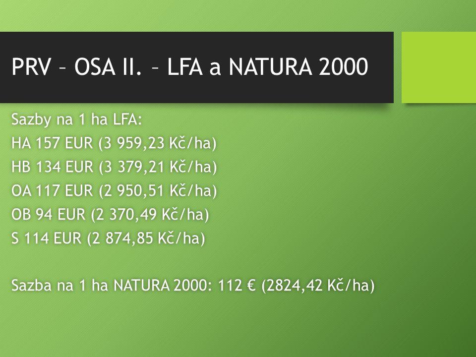 PRV – OSA II. – LFA a NATURA 2000 Sazby na 1 ha LFA:Sazby na 1 ha LFA: HA 157 EUR (3 959,23 Kč/ha)HA 157 EUR (3 959,23 Kč/ha) HB 134 EUR (3 379,21 Kč/