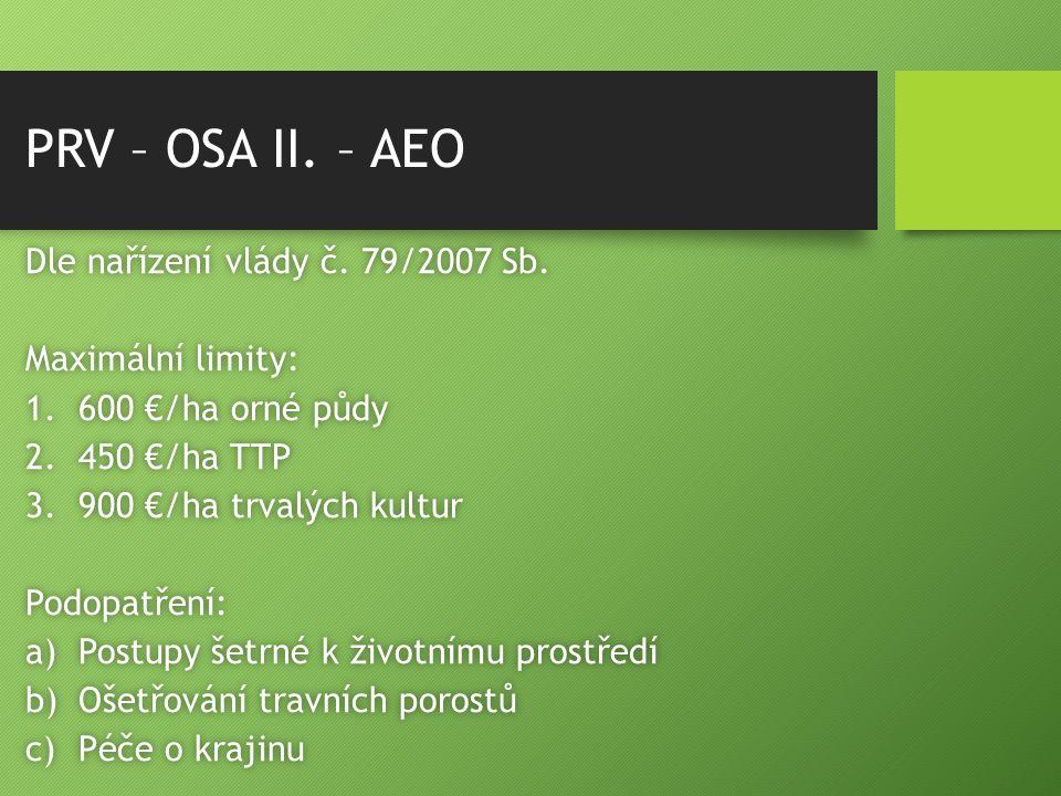 PRV – OSA II. – AEO Dle nařízení vlády č. 79/2007 Sb.Dle nařízení vlády č. 79/2007 Sb. Maximální limity:Maximální limity: 1.600 €/ha orné půdy1.600 €/