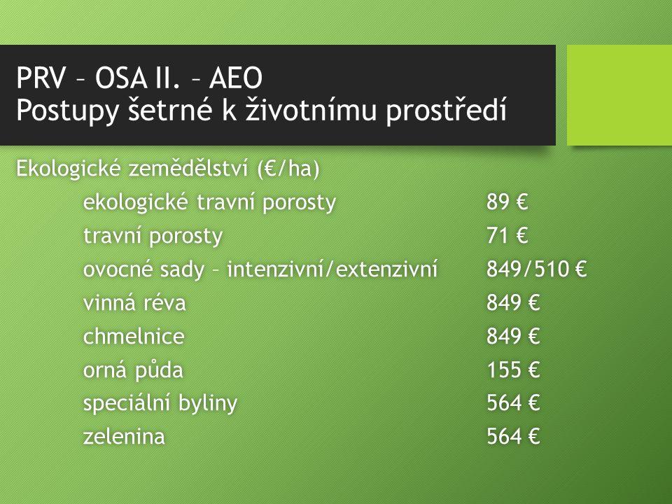 PRV – OSA II. – AEO Postupy šetrné k životnímu prostředí Ekologické zemědělství (€/ha)Ekologické zemědělství (€/ha) ekologické travní porosty89 €ekolo