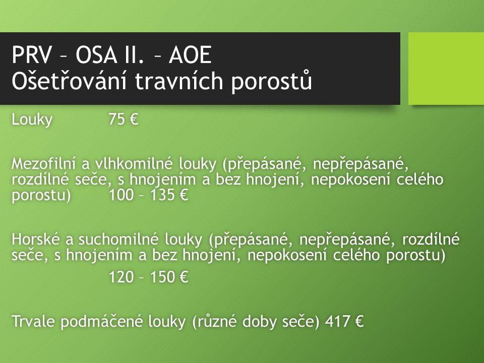 PRV – OSA II. – AOE Ošetřování travních porostů Louky75 €Louky75 € Mezofilní a vlhkomilné louky (přepásané, nepřepásané, rozdílné seče, s hnojením a b