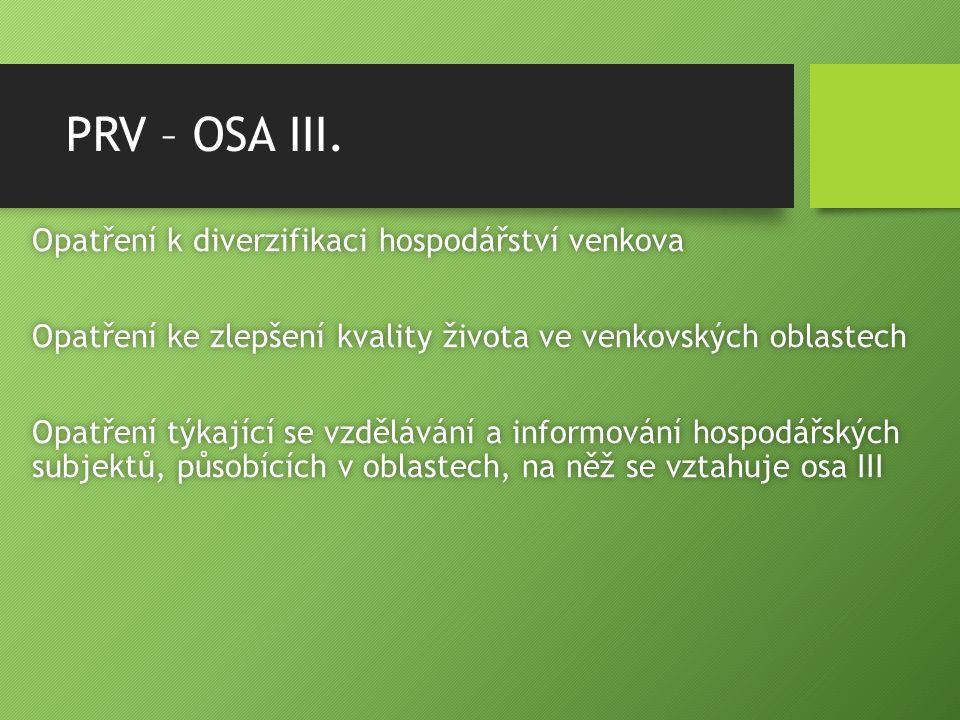 PRV – OSA III. Opatření k diverzifikaci hospodářství venkovaOpatření k diverzifikaci hospodářství venkova Opatření ke zlepšení kvality života ve venko