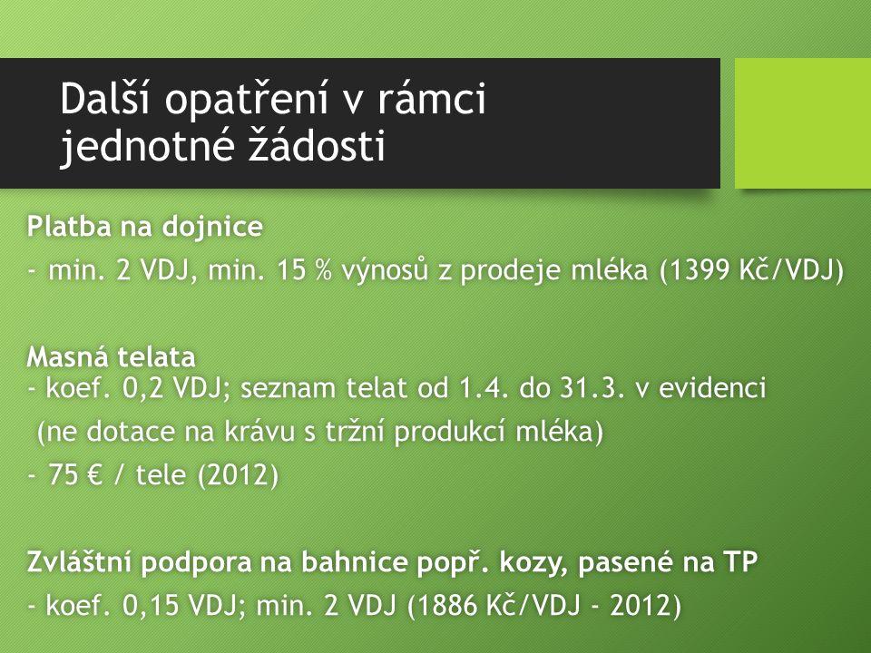 Další opatření v rámci jednotné žádosti Platba na dojnicePlatba na dojnice -min. 2 VDJ, min. 15 % výnosů z prodeje mléka (1399 Kč/VDJ)-min. 2 VDJ, min