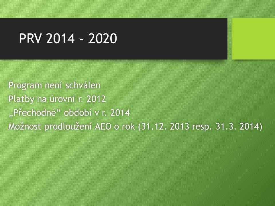"""PRV 2014 - 2020 Program není schválenProgram není schválen Platby na úrovni r. 2012Platby na úrovni r. 2012 """"Přechodné"""" období v r. 2014""""Přechodné"""" ob"""