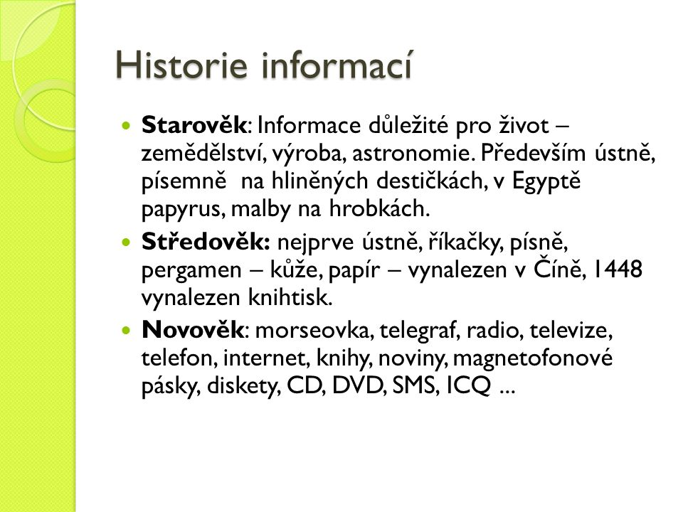 Historie informací Starověk: Informace důležité pro život – zemědělství, výroba, astronomie. Především ústně, písemně na hliněných destičkách, v Egypt