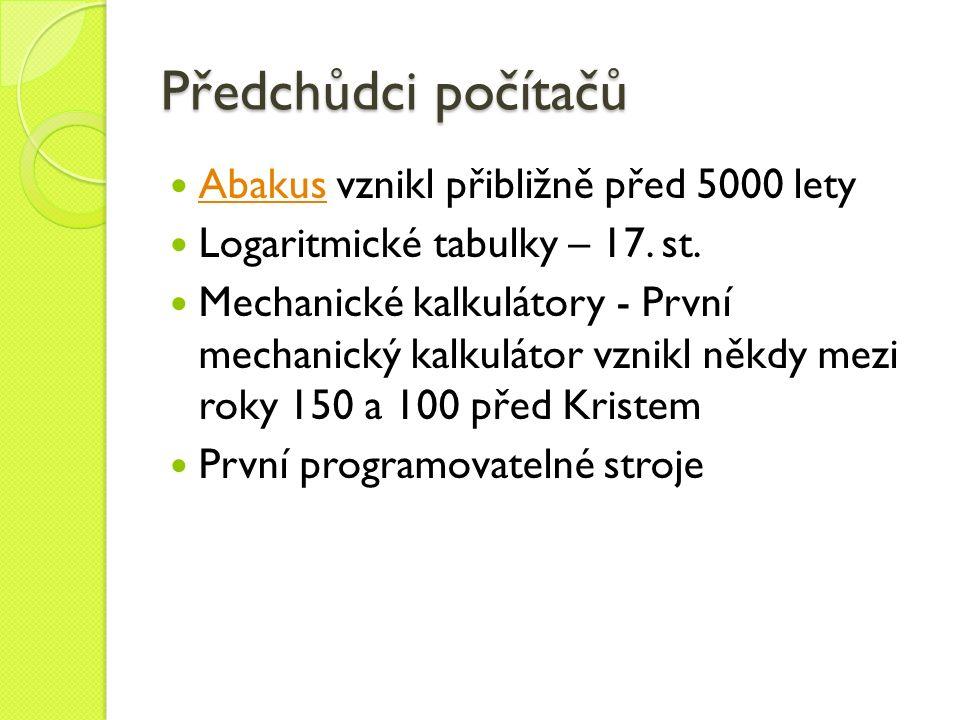 Předchůdci počítačů Abakus vznikl přibližně před 5000 lety Abakus Logaritmické tabulky – 17. st. Mechanické kalkulátory - První mechanický kalkulátor