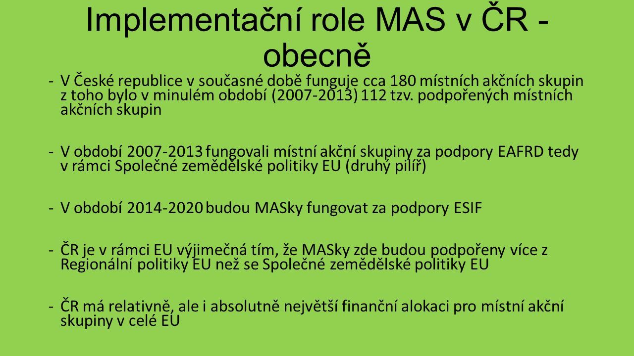 Implementační role MAS v ČR - obecně -V České republice v současné době funguje cca 180 místních akčních skupin z toho bylo v minulém období (2007-2013) 112 tzv.