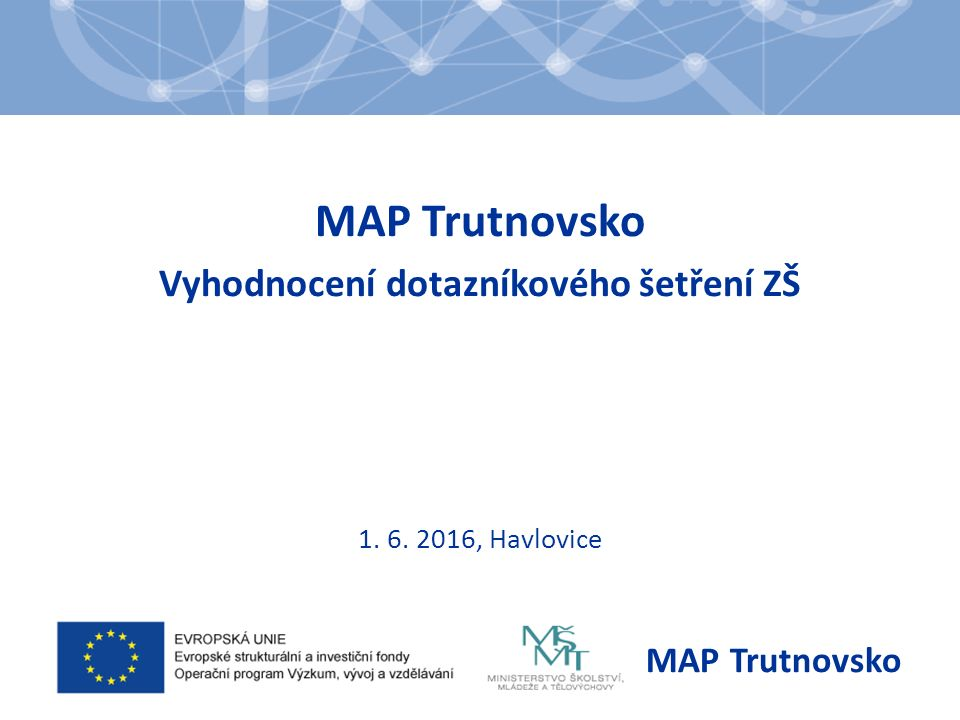 MAP Trutnovsko Vyhodnocení dotazníkového šetření ZŠ 1. 6. 2016, Havlovice MAP Trutnovsko