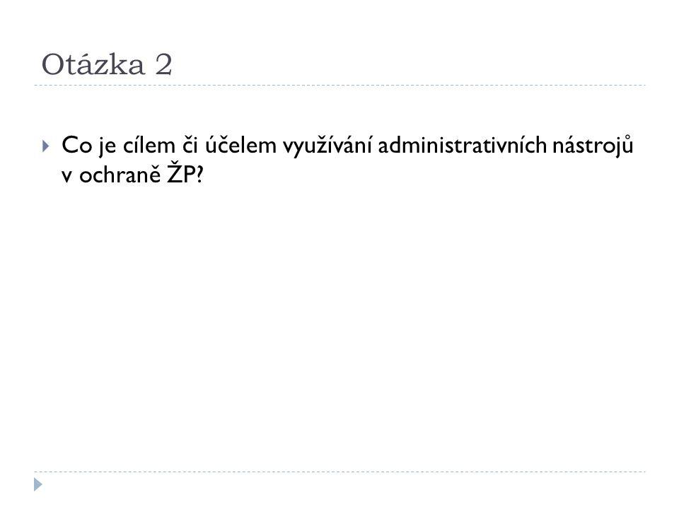 Otázka 2  Co je cílem či účelem využívání administrativních nástrojů v ochraně ŽP