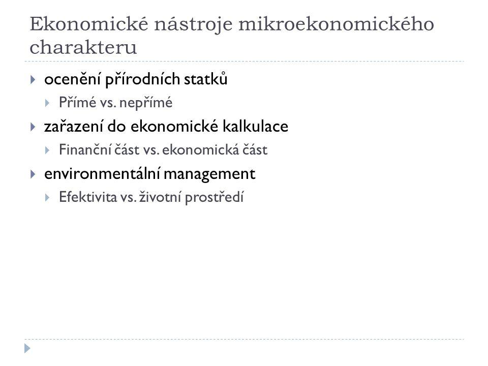 Ekonomické nástroje mikroekonomického charakteru  ocenění přírodních statků  Přímé vs.