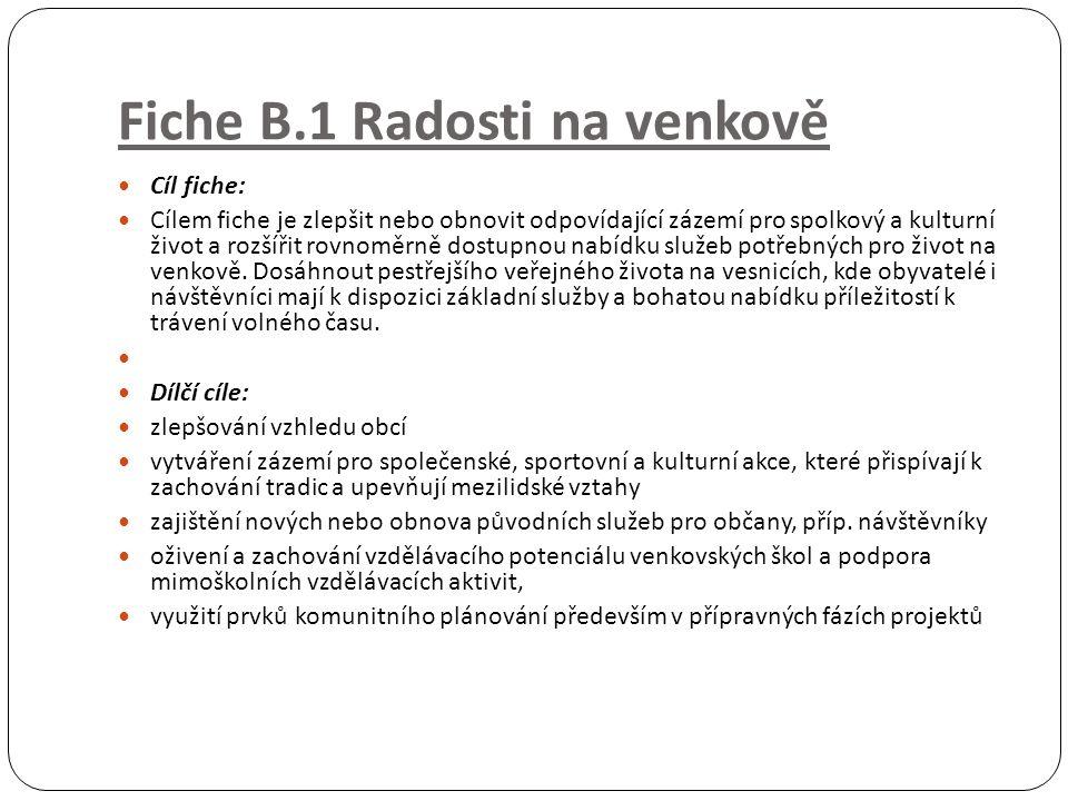 Fiche B.1 Radosti na venkově Cíl fiche: Cílem fiche je zlepšit nebo obnovit odpovídající zázemí pro spolkový a kulturní život a rozšířit rovnoměrně do