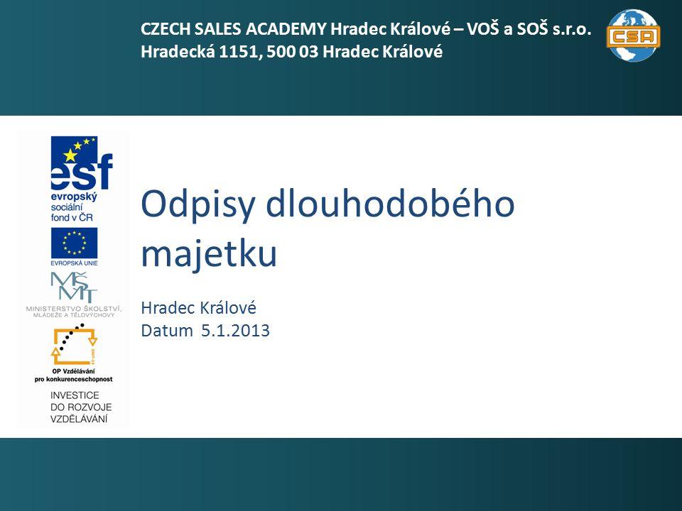 Odpisy dlouhodobého majetku 1 Hradec Králové Datum 5.1.2013 CZECH SALES ACADEMY Hradec Králové – VOŠ a SOŠ s.r.o.