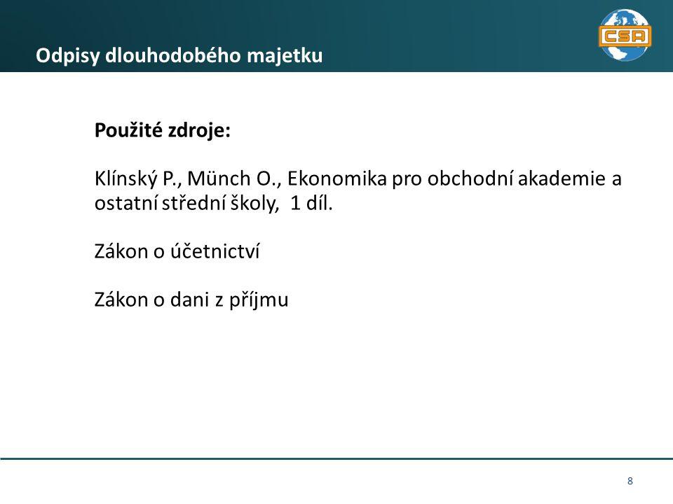 8 Odpisy dlouhodobého majetku Použité zdroje: Klínský P., Münch O., Ekonomika pro obchodní akademie a ostatní střední školy, 1 díl. Zákon o účetnictví