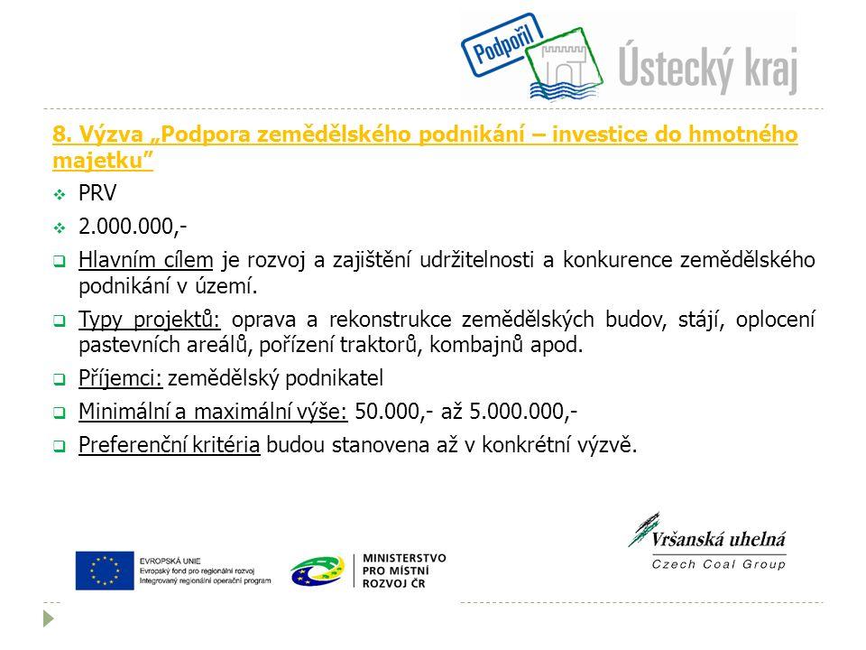 """8. Výzva """"Podpora zemědělského podnikání – investice do hmotného majetku""""  PRV  2.000.000,-  Hlavním cílem je rozvoj a zajištění udržitelnosti a ko"""