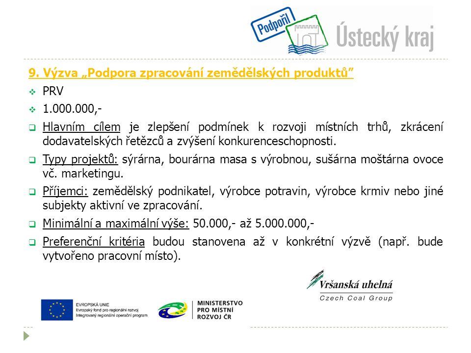 """9. Výzva """"Podpora zpracování zemědělských produktů""""  PRV  1.000.000,-  Hlavním cílem je zlepšení podmínek k rozvoji místních trhů, zkrácení dodavat"""