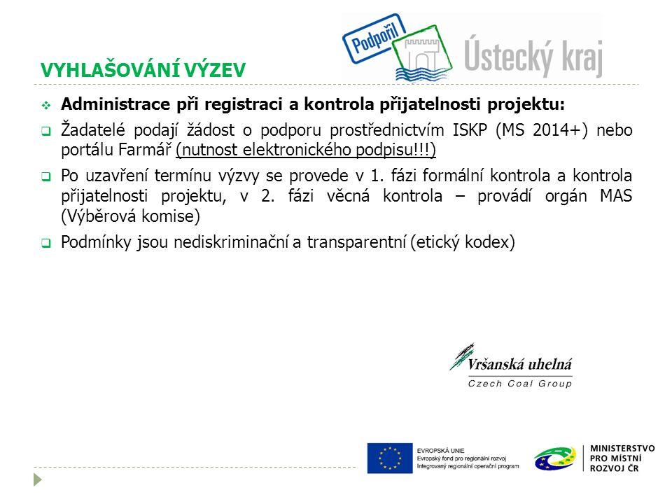 VYHLAŠOVÁNÍ VÝZEV  Administrace při registraci a kontrola přijatelnosti projektu:  Žadatelé podají žádost o podporu prostřednictvím ISKP (MS 2014+) nebo portálu Farmář (nutnost elektronického podpisu!!!)  Po uzavření termínu výzvy se provede v 1.
