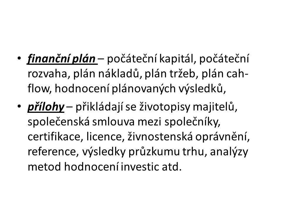 finanční plán – počáteční kapitál, počáteční rozvaha, plán nákladů, plán tržeb, plán cah- flow, hodnocení plánovaných výsledků, přílohy – přikládají se životopisy majitelů, společenská smlouva mezi společníky, certifikace, licence, živnostenská oprávnění, reference, výsledky průzkumu trhu, analýzy metod hodnocení investic atd.