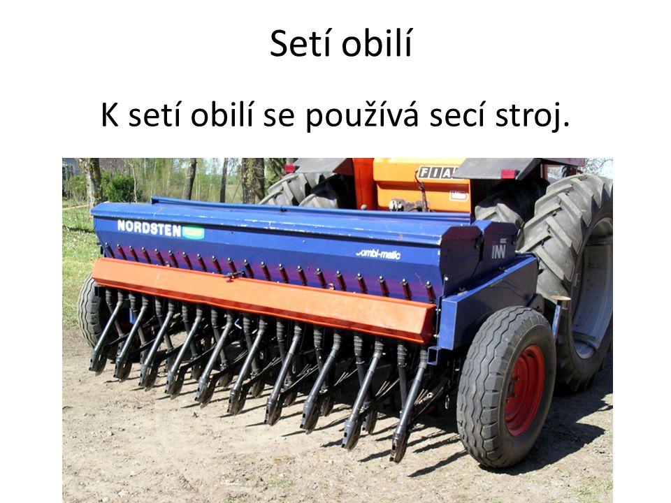 Setí obilí K setí obilí se používá secí stroj.
