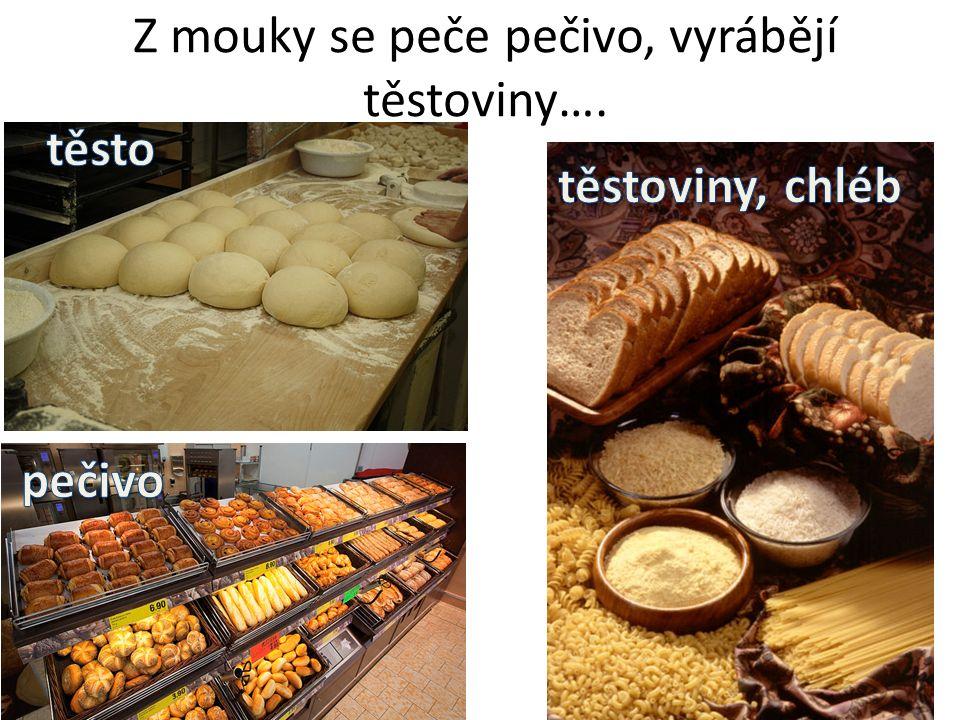 Z mouky se peče pečivo, vyrábějí těstoviny….