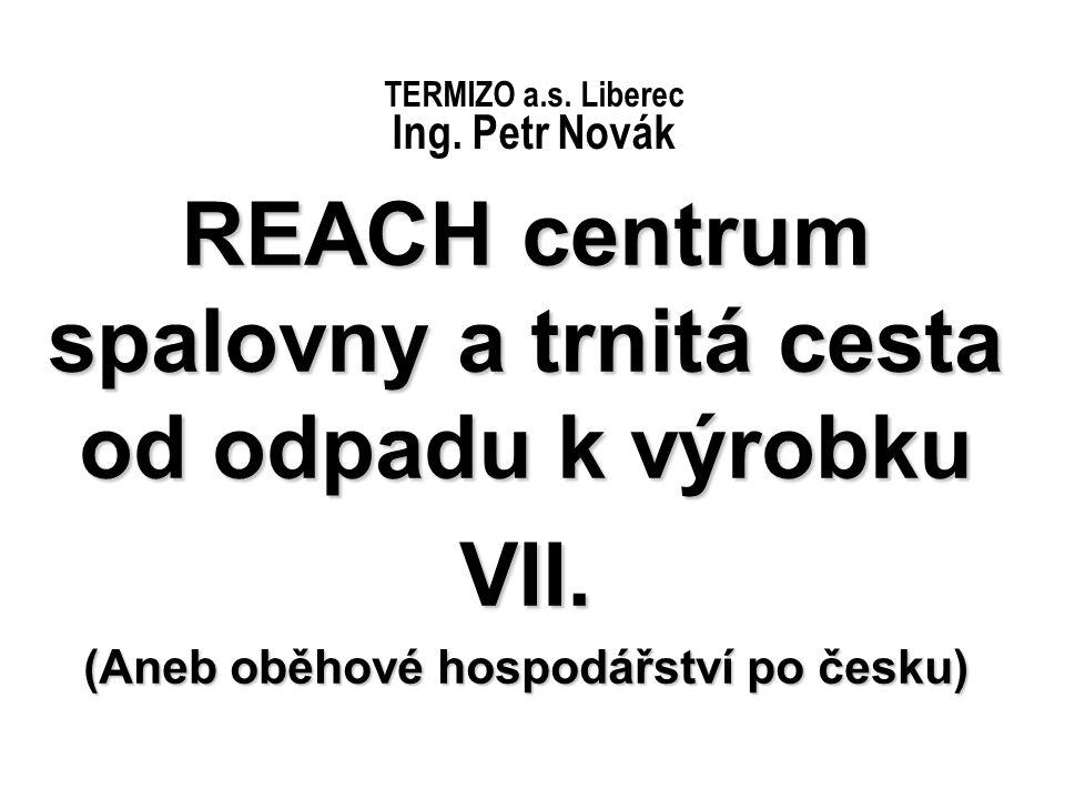 TERMIZO a.s. Liberec Ing. Petr Novák REACH centrum spalovny a trnitá cesta od odpadu k výrobku VII. (Aneb oběhové hospodářství po česku)