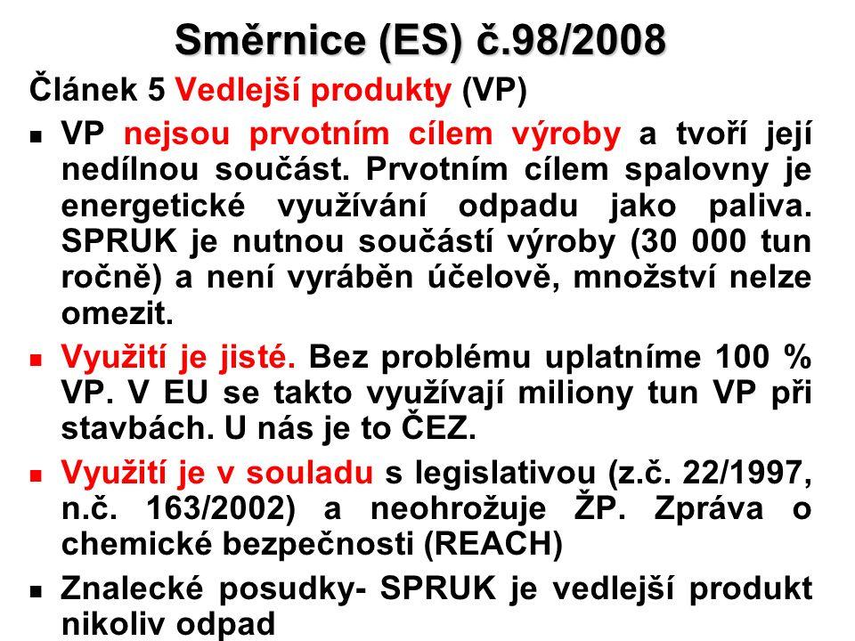 16 Směrnice (ES) č.98/2008 Článek 5 Vedlejší produkty (VP) VP nejsou prvotním cílem výroby a tvoří její nedílnou součást. Prvotním cílem spalovny je e