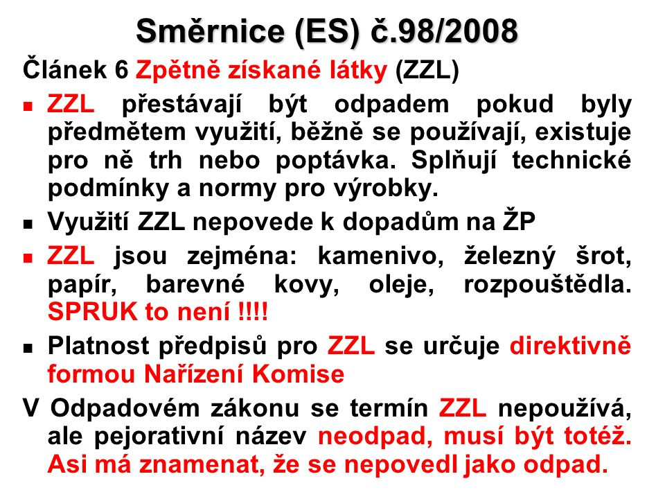 17 Směrnice (ES) č.98/2008 Článek 6 Zpětně získané látky (ZZL) ZZL přestávají být odpadem pokud byly předmětem využití, běžně se používají, existuje pro ně trh nebo poptávka.