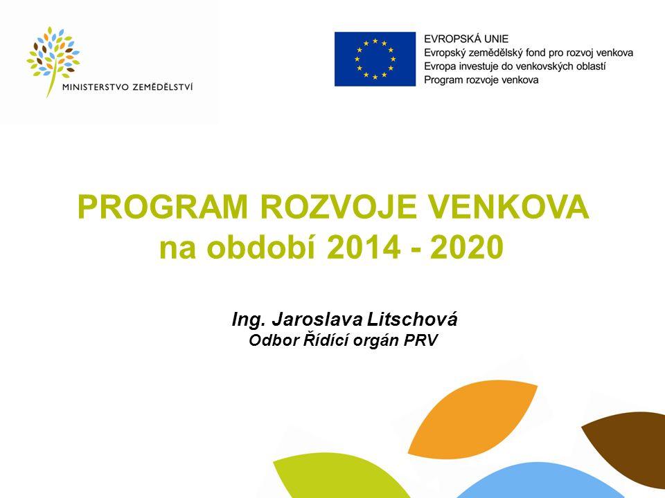 PROGRAM ROZVOJE VENKOVA na období 2014 - 2020 Ing. Jaroslava Litschová Odbor Řídící orgán PRV