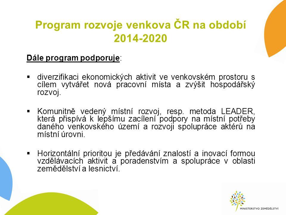 Program rozvoje venkova ČR na období 2014-2020 Dále program podporuje:  diverzifikaci ekonomických aktivit ve venkovském prostoru s cílem vytvářet nová pracovní místa a zvýšit hospodářský rozvoj.
