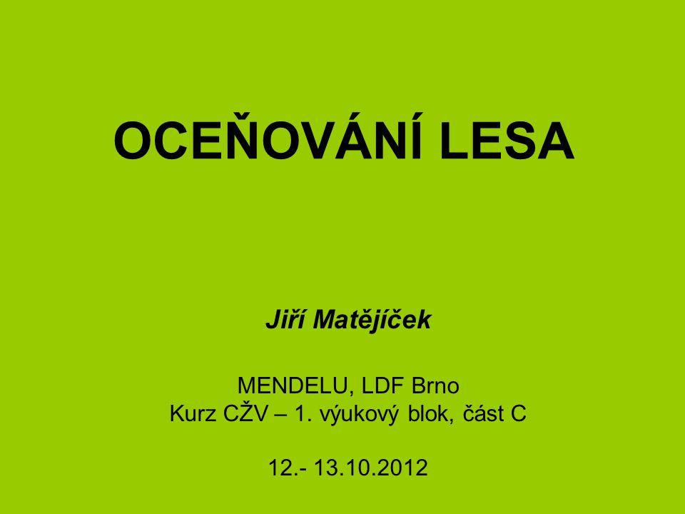 OCEŇOVÁNÍ LESA Jiří Matějíček MENDELU, LDF Brno Kurz CŽV – 1. výukový blok, část C 12.- 13.10.2012