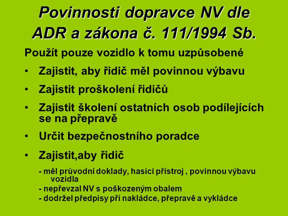 Povinnosti dopravce NV dle ADR a zákona č. 111/1994 Sb. Použít pouze vozidlo k tomu uzpůsobené Zajistit, aby řidič měl povinnou výbavu Zajistit proško
