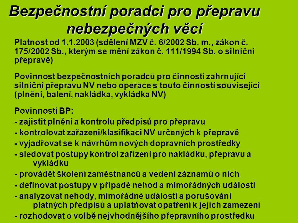 Bezpečnostní poradci pro přepravu nebezpečných věcí Platnost od 1.1.2003 (sdělení MZV č. 6/2002 Sb. m., zákon č. 175/2002 Sb., kterým se mění zákon č.