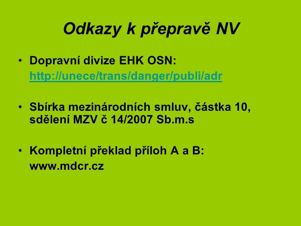 Odkazy k přepravě NV Dopravní divize EHK OSN: http://unece/trans/danger/publi/adr Sbírka mezinárodních smluv, částka 10, sdělení MZV č 14/2007 Sb.m.s