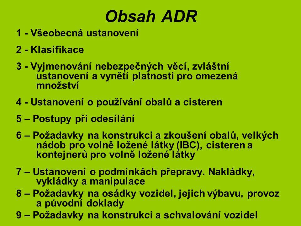 Obsah ADR 1 - Všeobecná ustanovení 2 - Klasifikace 3 - Vyjmenování nebezpečných věcí, zvláštní ustanovení a vynětí platnosti pro omezená množství 4 -