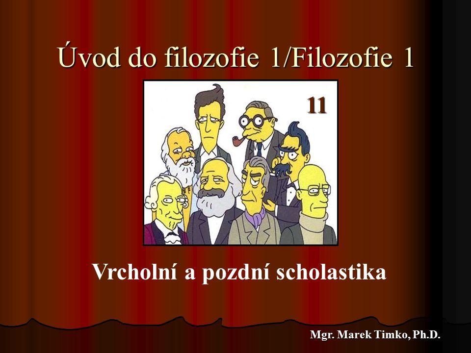 Úvod do filozofie 1/Filozofie 1 Mgr. Marek Timko, Ph.D. 6 Vrcholní a pozdní scholastika 11