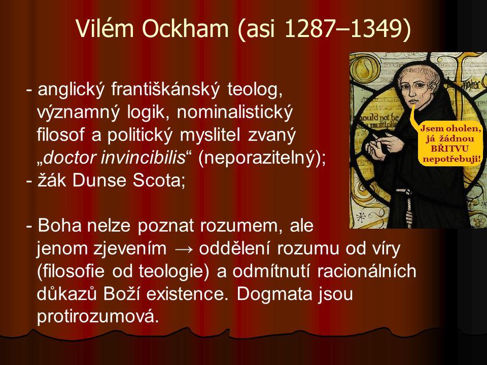 """Vilém Ockham (asi 1287–1349) - anglický františkánský teolog, významný logik, nominalistický filosof a politický myslitel zvaný """"doctor invincibilis"""""""