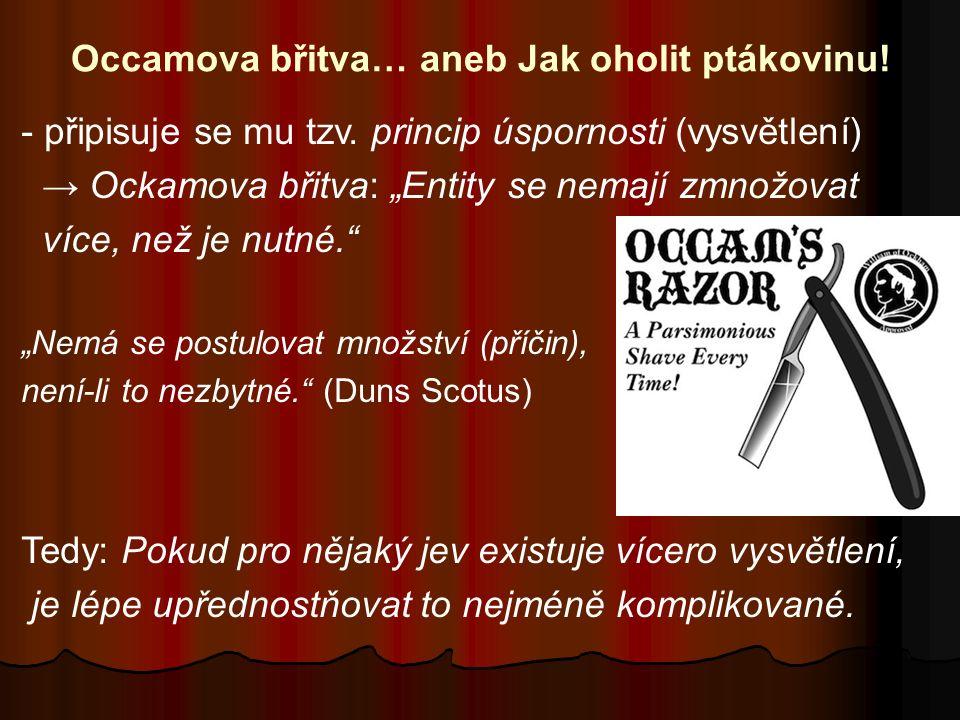 """Occamova břitva… aneb Jak oholit ptákovinu! - připisuje se mu tzv. princip úspornosti (vysvětlení) → Ockamova břitva: """"Entity se nemají zmnožovat více"""