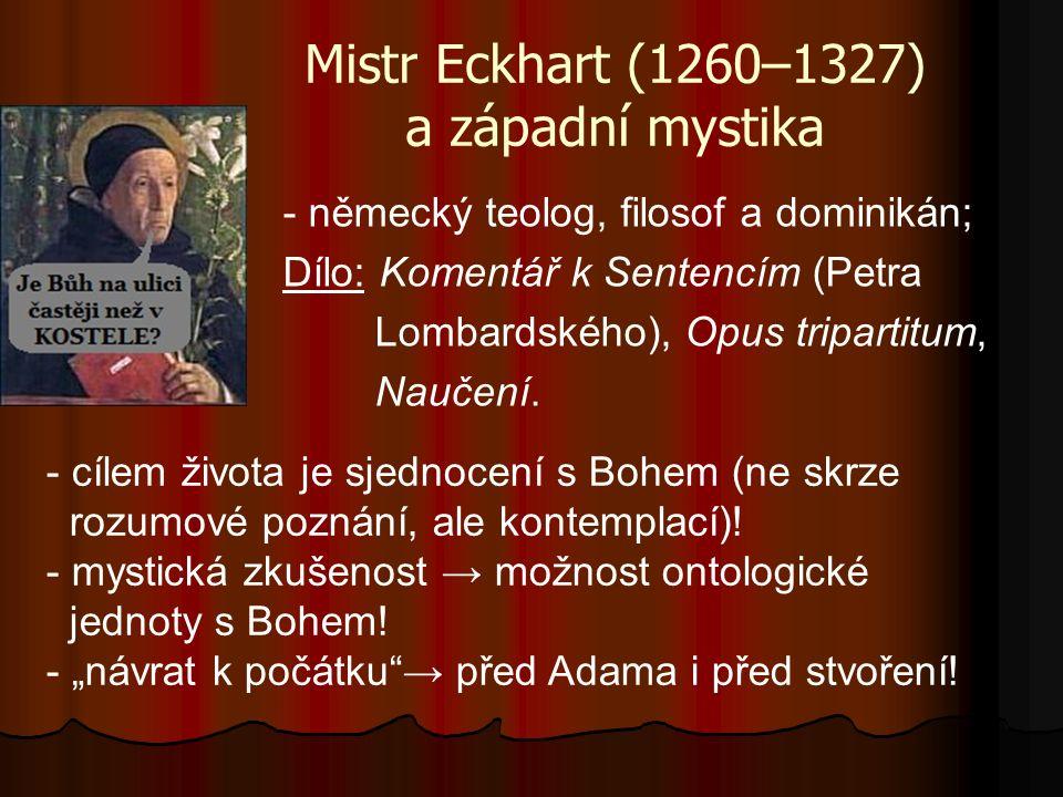 Mistr Eckhart (1260–1327) a západní mystika - německý teolog, filosof a dominikán; Dílo: Komentář k Sentencím (Petra Lombardského), Opus tripartitum, Naučení.